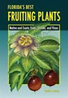Floridas Best Fruiting Plants Native and Exotic Trees Shrubs and Vines