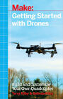 Getting Started with Drones Build and Customize Your Own Quadcopter