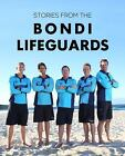 Stories from the Bondi Lifeguards by Bondi Boys Staff (2015, Paperback)