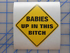 BABIES UP IN THIS BITCH Decal Sticker 4 or 6 Black Yellow Baby on Board Car