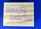 New Large Wood Mounted Rubber Stamp 849609 Muchas Gracias 3 x 25