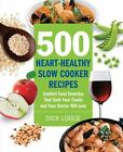 500 Heart Healthy Slow Cooker Recipes  Comfort Food Favorites That Both Your