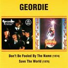 GEORDIE - DON'T BE FOOLED BY THE NAME / SAVE THE WORLD - 2 LP ON ONE CD LIKE NEW