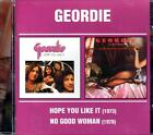 GEORDIE - HOPE YOU LIKE IT / NO GOOD WOMAN - 2 LP ON ONE CD LIKE NEW RARE!!!