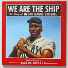 We Are the Ship: The Story of Negro League in Baseball. 1ST Ed. FINE HC VG DJ