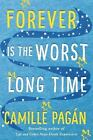 Forever Is the Worst Long Time  A Novel by Camille Pagn 2017 Paperback