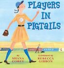 Players in Pigtails by Shana Corey (2003, Hardcover)