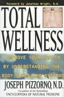 Total Wellness Improve Your Health by Understanding the Bodys Healing Systems