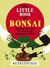 The Little Book of Bonsai  Master the Art of Growing Miniature Trees by