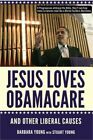 Jesus Loves Obamacare and Other Liberal Causes Paperback or Softback
