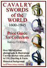 CAVALRY SWORDS OF THE WORLD 1600-1945 - FULL COLOR PRICE GUIDE FOR COLLECTORS