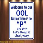 Funny Welcome to Our POOL OOL NO P Pee sign All Aluminum All Weather BLUE TEXT