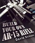 Build Your Own Ar 15 Rifle  In Less Than 3 Hours You Too Can Build Your Own