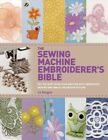 Sewing Machine Embroiderers Bible  Get the Most from Your Machine With Embr