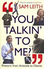 You Talkin to Me  Rhetoric from Aristotle to Obama Paperback by Leith Sam