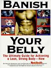 Banish Your Belly: The Ultimate Guide for Achieving a Lean, Strong Body - Now, R
