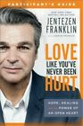 Love Like Youve Never Been Hurt Participants Guide Hope Healing and the Powe