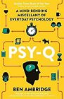 Psy-Q: A Mind-Bending Miscellany Of Everyday Psychology, Ambridge, Ben, Used; Ve
