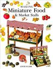 Making Miniature Food & Market Stalls, Paperback by Scarr, Angie