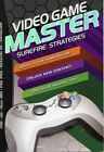 Video Game Master: Surefire Strategies for PSP, Wii, Xbox 260, PS2, PS3, Nintend