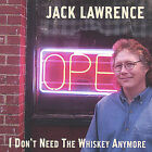 I Don't Need the Whiskey Anymore * by Jack Lawrence (Guitar) (CD, May-2002, G Ru