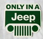 Only In a Jeep Green Vinyl Decal Sticker vinyl car truck suv laptop window new