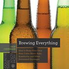Brewing Everything How to Make Your Own Beer Cider Mead Sake Kombucha and