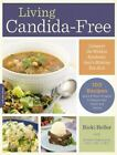 NEW Living Candida Free100 Recipes and 3 Stage Program to Restore Your Health
