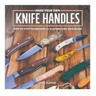 Make Your Own Knife Handles By Chris Gleason
