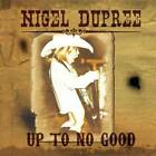 Up To No Good - Audio CD By Nigel Dupree - VERY GOOD
