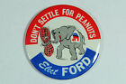 Gerald Ford Political Button Don't Settle For Peanuts Republican Union Made
