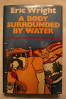A Body Surrounded by Water by Eric Wright 1stCDN SIGNED NF NF 1987 HC