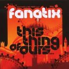 FANATIX - THIS THING OF OURS (NEW & SEALED) Soulful House BBE CD #730003109720