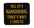 YES ITS DANGEROUS Embroidered Iron On Motorcycle Biker Vest Patch P21