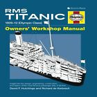 NEW Haynes RMS Titanic Owners' Workshop Manual : 1909-12 (Olympic Class): An Ins