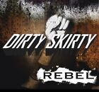 DIRTY SKIRTY - Rebel - NEW ALBUM!