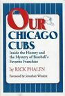 Our Chicago Cubs Inside the History and the Mystery of Baseballs Fav ExLibrary
