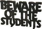 "NEW!~Wood Word Art Sign~""BEWARE OF THE STUDENTS""~Plaque/Stand~Teacher"