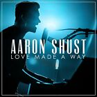 Love Made a Way Aaron Shust CD 2017 Centricity Music FREE SHIPPING