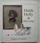 Heidi Holly  other dogs by Heather O Catchpole 1995 h back signed by author