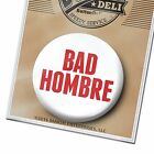 BAD HOMBRE Funny Button Pin for Donald Trump  basket of Deplorables Costume