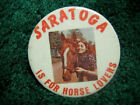 SARATOGA IS FOR HORSE LOVERS 2+ INCH VINTAGE PIN BUTTON HORSE RACING PRESS MEDIA