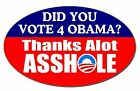ANTI Obama Did You Vote for Obama Thanks Alot AHOLE Car Decal 25