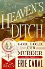 Heaven's Ditch : God, Gold, and Murder on the Erie Canal, Hardcover by Kelly,...