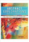 Abstract Explorations in Acrylic Painting, Paperback by Toye, Jo