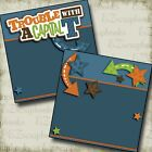 TROUBLE WITH A CAPITAL T Boy NPM 2 Premade Scrapbook Pages EZ Layout 2587
