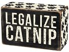 Primitives By Kathy 4 x 2 1 2 Wood Wooden BOX SIGN Legalize Catnip