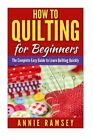How to Quilting for Beginners The Complete Easy Guide to Learn Quilting Quickly