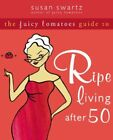 The Juicy Tomatoes Guide to Ripe Living after 50 by Swartz, Susan