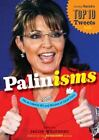 Palinisms The Accidental Wit and Wisdom of Sarah Palin